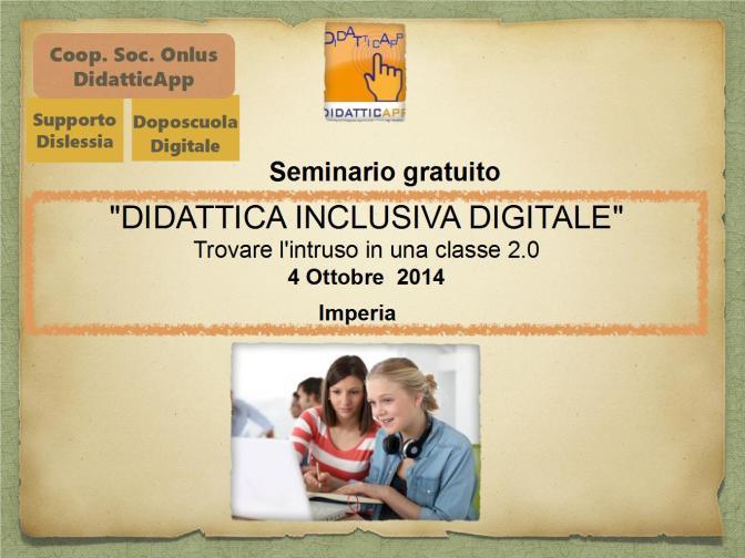 """SEMINARIO GRATUITO A IMPERIA """"DIDATTICA INCLUSIVA DIGITALE: TROVARE L'INTRUSO IN UNA CLASSE 2.0"""""""